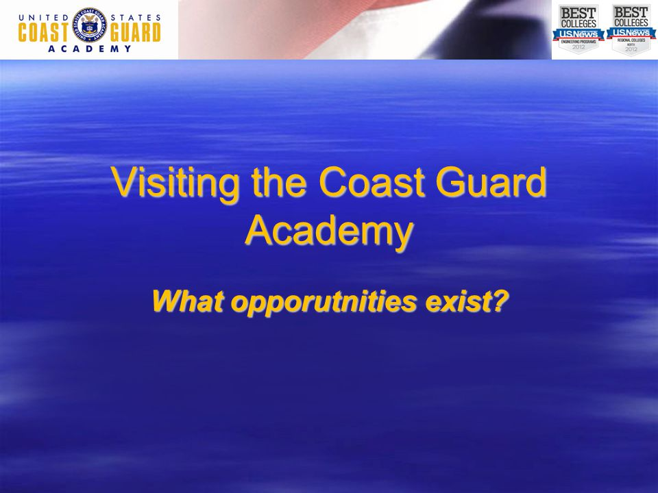 Visiting the Coast Guard Academy What opporutnities exist?
