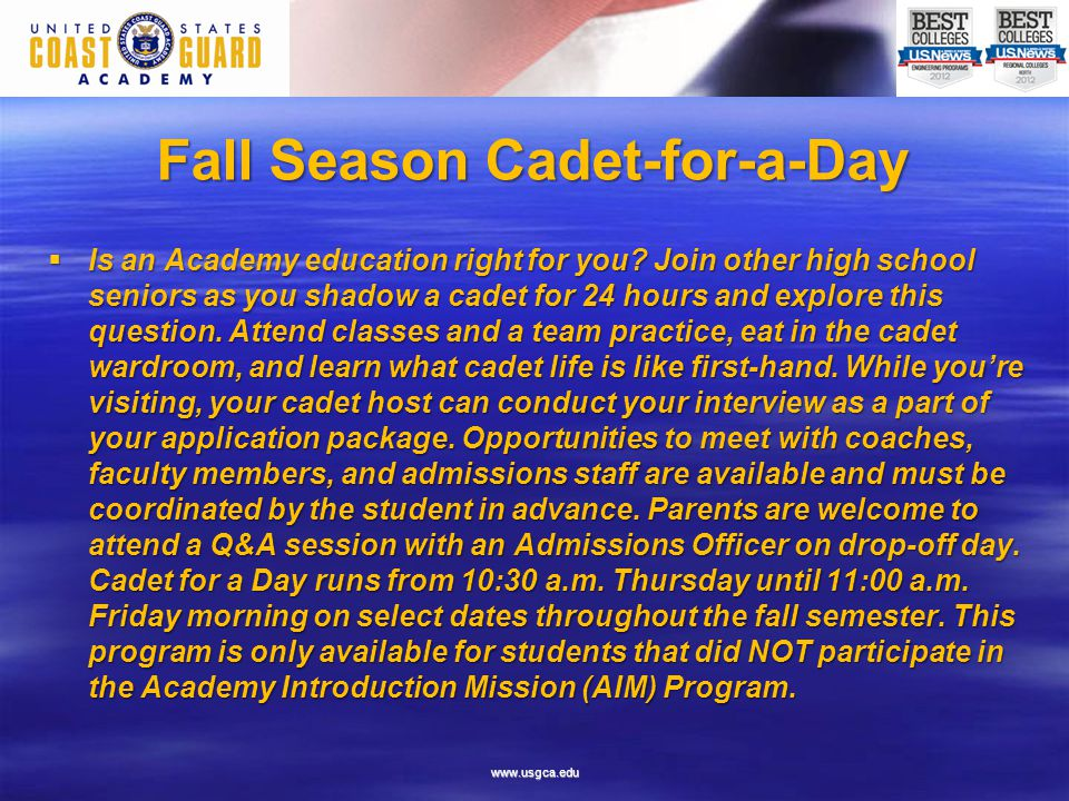 www.usgca.edu Fall Season Cadet-for-a-Day  Is an Academy education right for you? Join other high school seniors as you shadow a cadet for 24 hours a