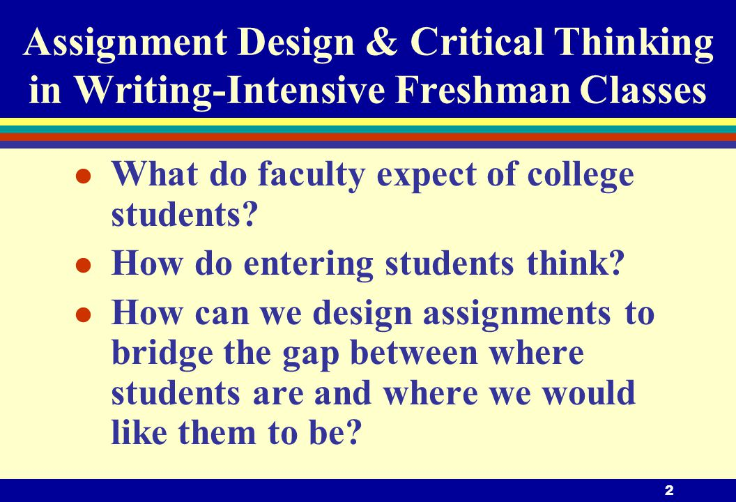 2 Assignment Design & Critical Thinking in Writing-Intensive Freshman Classes l What do faculty expect of college students.