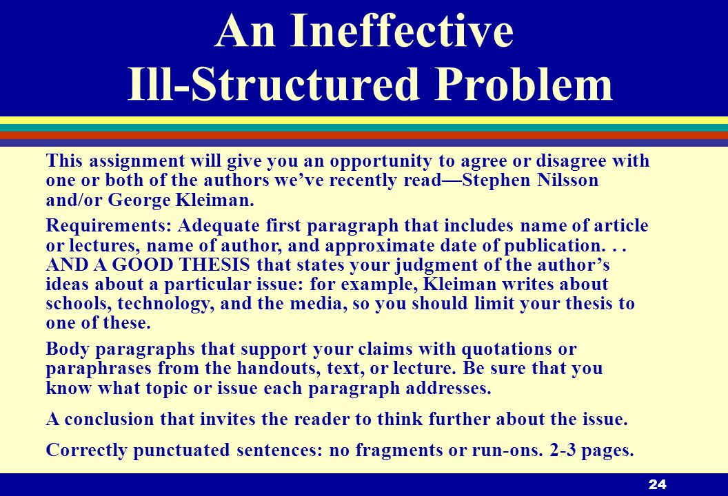 24 An Ineffective Ill-Structured Problem This assignment will give you an opportunity to agree or disagree with one or both of the authors we've recently read—Stephen Nilsson and/or George Kleiman.