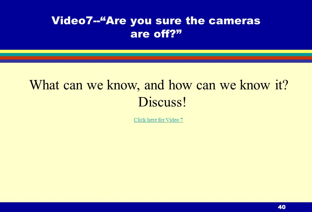 40 Video7-- Are you sure the cameras are off What can we know, and how can we know it.