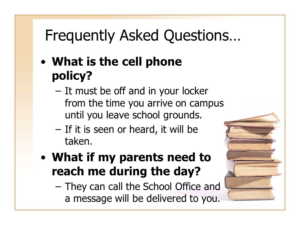 Frequently Asked Questions… What is the cell phone policy.