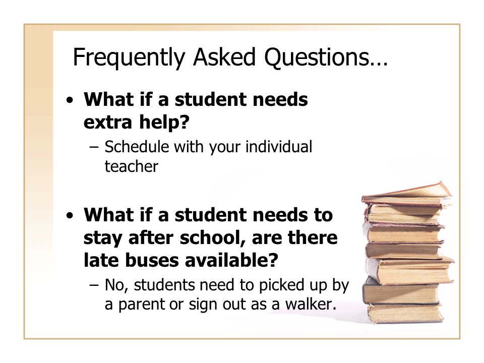 Frequently Asked Questions… What if a student needs extra help.
