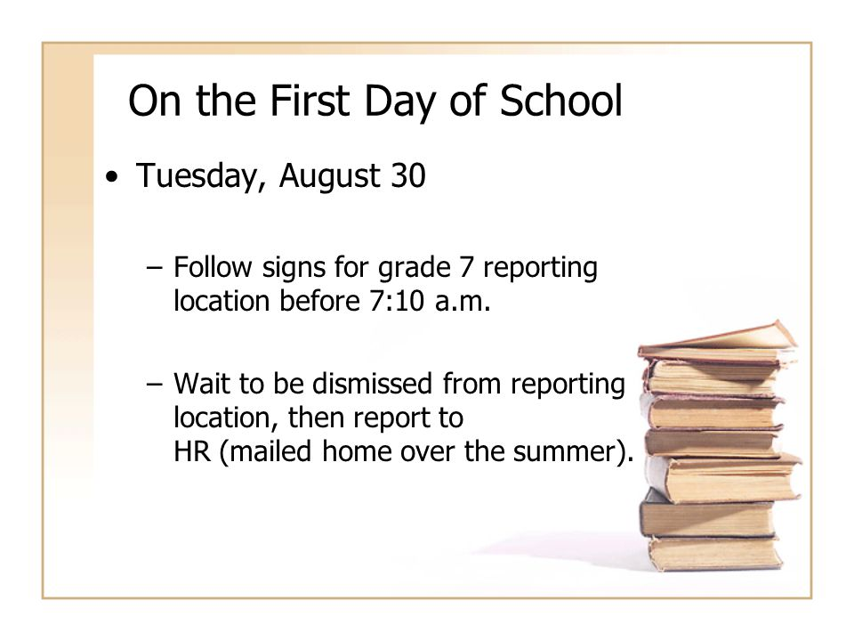 On the First Day of School Tuesday, August 30 –Follow signs for grade 7 reporting location before 7:10 a.m.