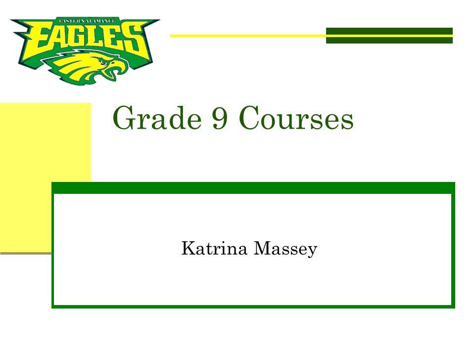 Grade 9 Courses Katrina Massey