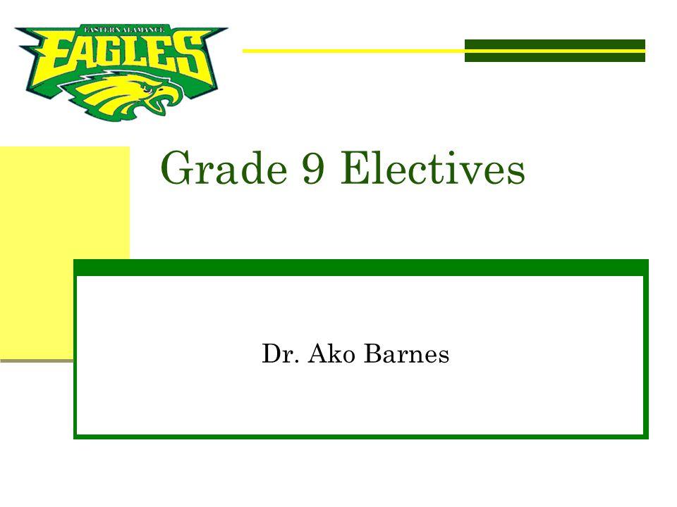 Grade 9 Electives Dr. Ako Barnes