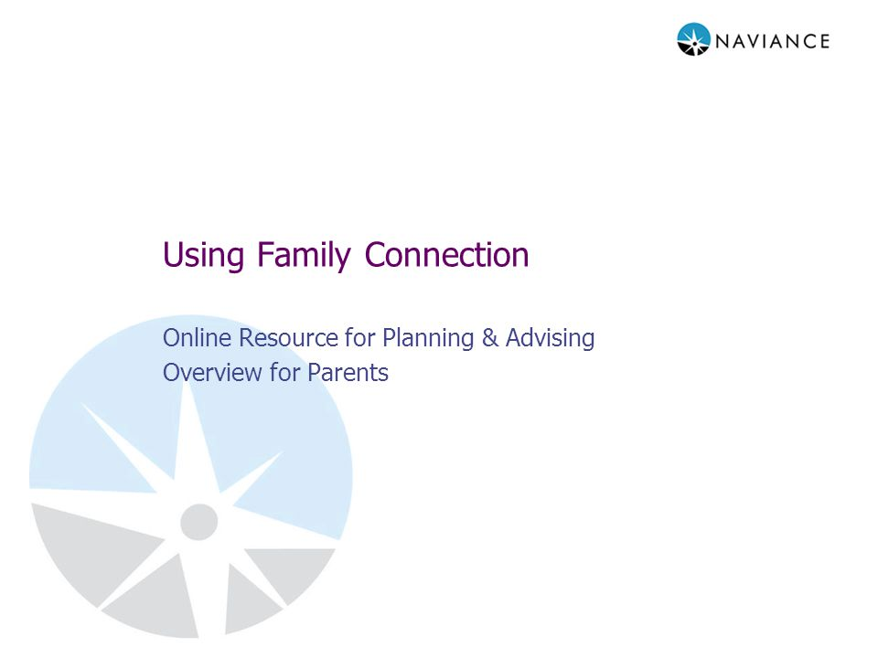 Using Family Connection Online Resource for Planning & Advising Overview for Parents