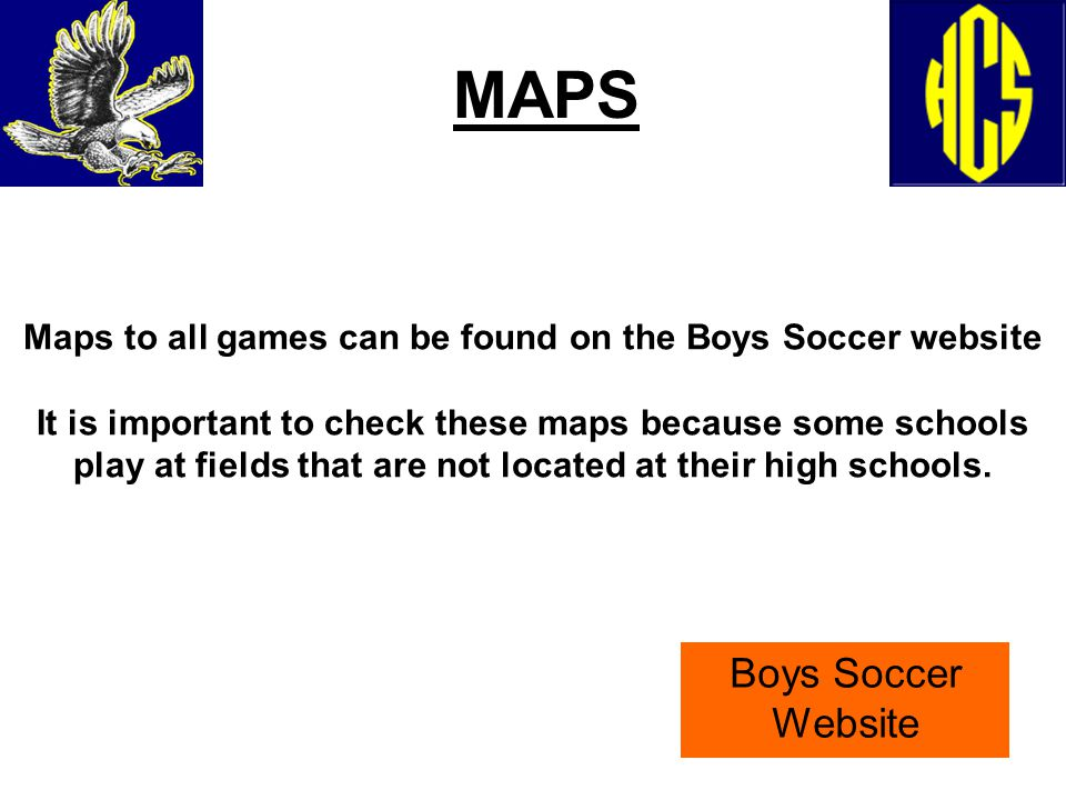 MAPS Maps to all games can be found on the Boys Soccer website It is important to check these maps because some schools play at fields that are not located at their high schools.