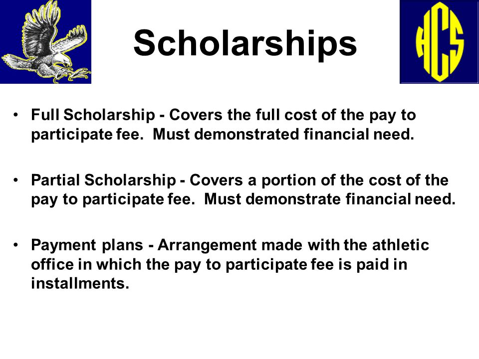 Scholarships Full Scholarship - Covers the full cost of the pay to participate fee.
