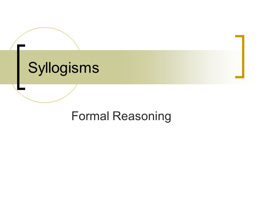 Syllogisms Formal Reasoning