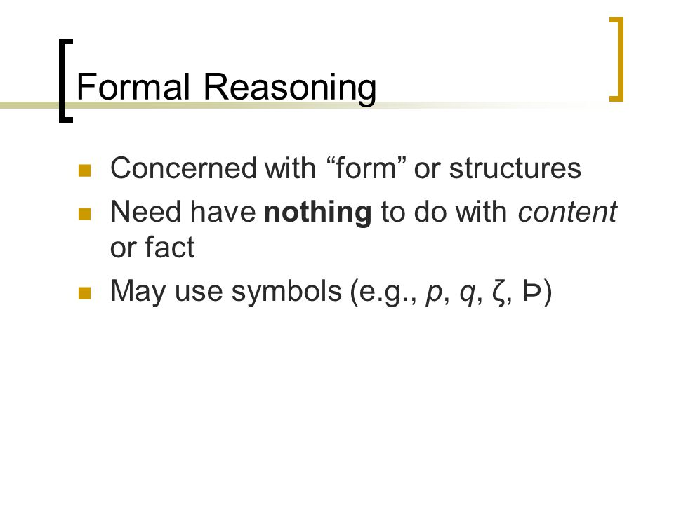 "Concerned with ""form"" or structures Need have nothing to do with content or fact May use symbols (e.g., p, q, ζ, Þ)"