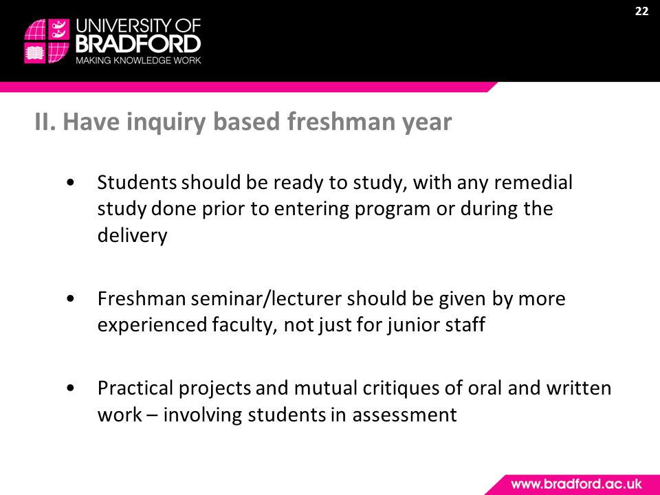22 II. Have inquiry based freshman year Students should be ready to study, with any remedial study done prior to entering program or during the delive