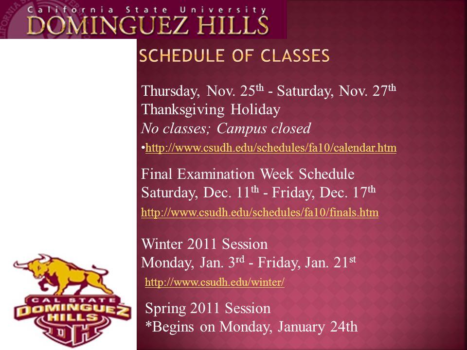 Thursday, Nov. 25 th - Saturday, Nov. 27 th Thanksgiving Holiday No classes; Campus closed http://www.csudh.edu/schedules/fa10/calendar.htm Final Exam