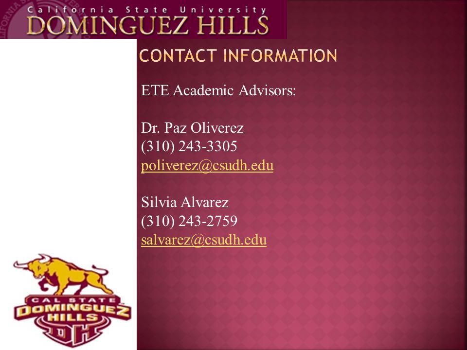 ETE Academic Advisors: Dr. Paz Oliverez (310) 243-3305 poliverez@csudh.edu Silvia Alvarez (310) 243-2759 salvarez@csudh.edu