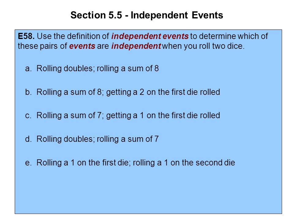Section 5.5 - Independent Events E58. Use the definition of independent events to determine which of these pairs of events are independent when you ro