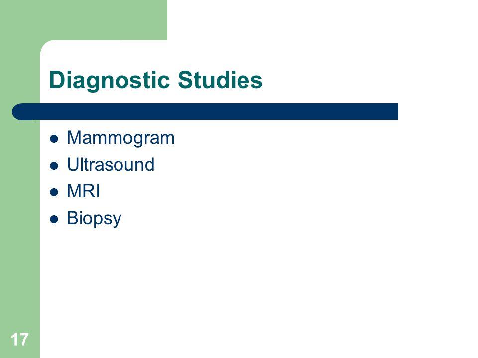 Diagnostic Studies Mammogram Ultrasound MRI Biopsy 17