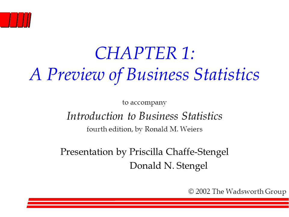 CHAPTER 1: A Preview of Business Statistics to accompany Introduction to Business Statistics fourth edition, by Ronald M. Weiers Presentation by Prisc