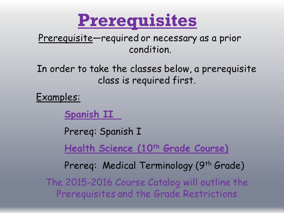 Prerequisites Prerequisite—required or necessary as a prior condition.