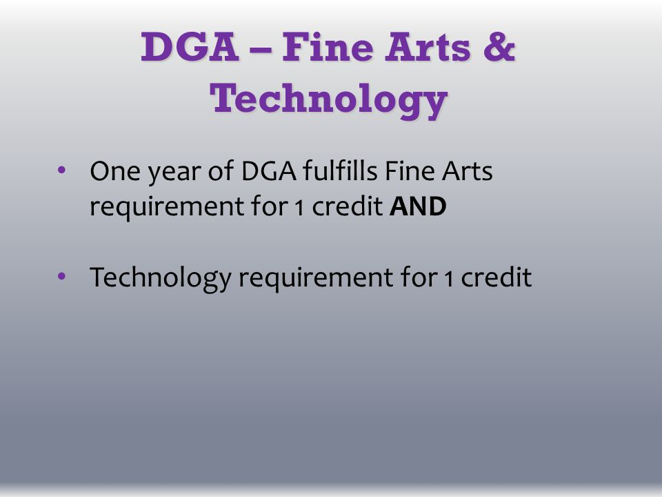 DGA – Fine Arts & Technology One year of DGA fulfills Fine Arts requirement for 1 credit AND Technology requirement for 1 credit