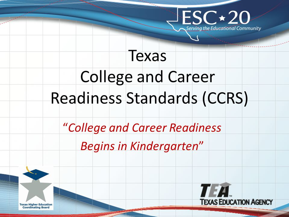 """Texas College and Career Readiness Standards (CCRS) """"College and Career Readiness Begins in Kindergarten"""""""