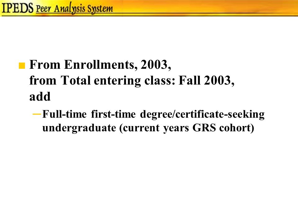 ■From Enrollments, 2003, from Total entering class: Fall 2003, add ─Full-time first-time degree/certificate-seeking undergraduate (current years GRS cohort)