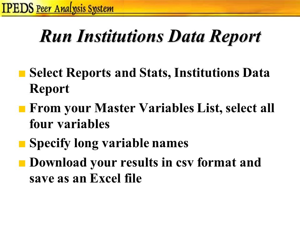 Run Institutions Data Report ■Select Reports and Stats, Institutions Data Report ■From your Master Variables List, select all four variables ■Specify long variable names ■Download your results in csv format and save as an Excel file