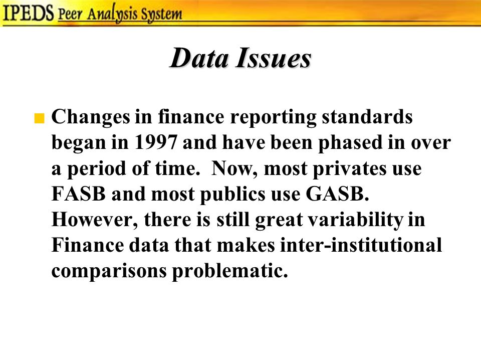 Data Issues ■Changes in finance reporting standards began in 1997 and have been phased in over a period of time.