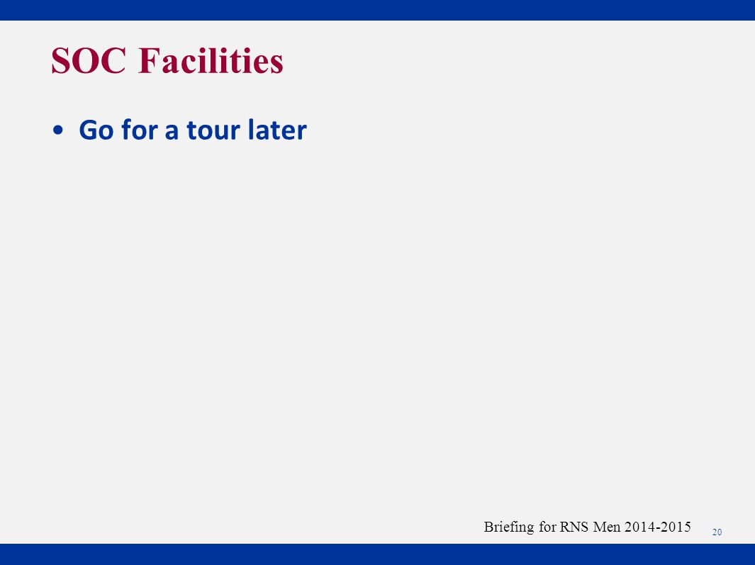 Go for a tour later 20 Briefing for RNS Men 2014-2015 SOC Facilities