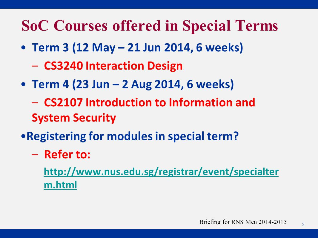 Term 3 (12 May – 21 Jun 2014, 6 weeks) – CS3240 Interaction Design Term 4 (23 Jun – 2 Aug 2014, 6 weeks) – CS2107 Introduction to Information and System Security Registering for modules in special term.