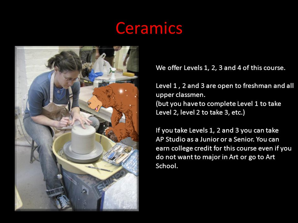 Ceramics We offer Levels 1, 2, 3 and 4 of this course.