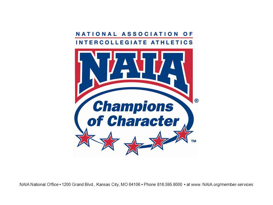 NAIA National Office 1200 Grand Blvd., Kansas City, MO 64106 Phone 816.595.8000 at www. NAIA.org/member-services