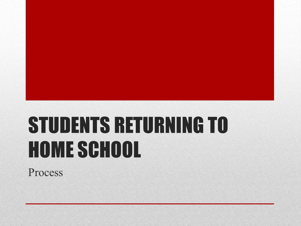 STUDENTS RETURNING TO HOME SCHOOL Process
