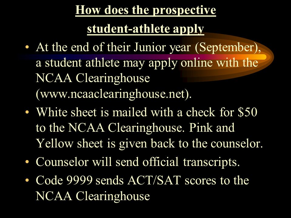How does the prospective student-athlete apply At the end of their Junior year (September), a student athlete may apply online with the NCAA Clearinghouse (www.ncaaclearinghouse.net).