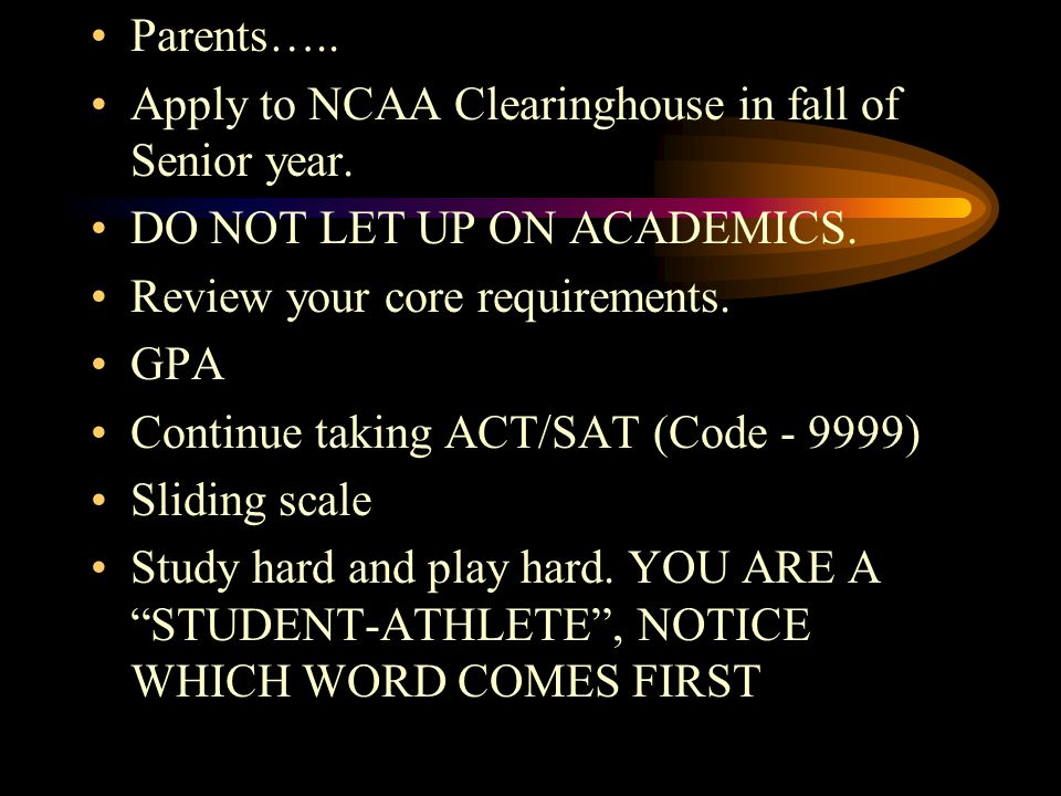 Parents….. Apply to NCAA Clearinghouse in fall of Senior year.