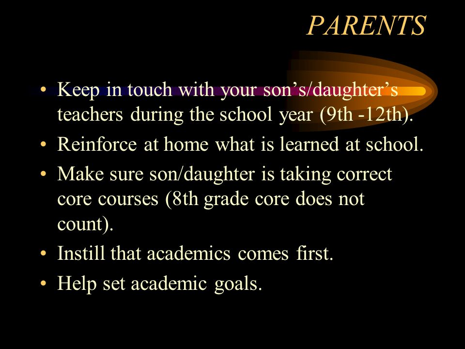 PARENTS Keep in touch with your son's/daughter's teachers during the school year (9th -12th).