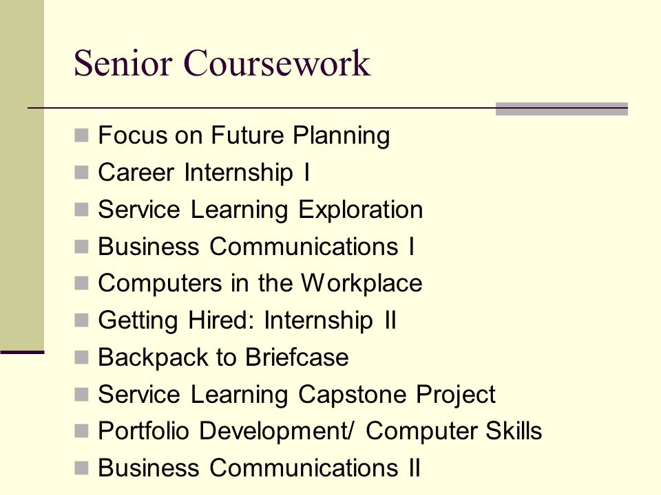 Senior Coursework Focus on Future Planning Career Internship I Service Learning Exploration Business Communications I Computers in the Workplace Getti