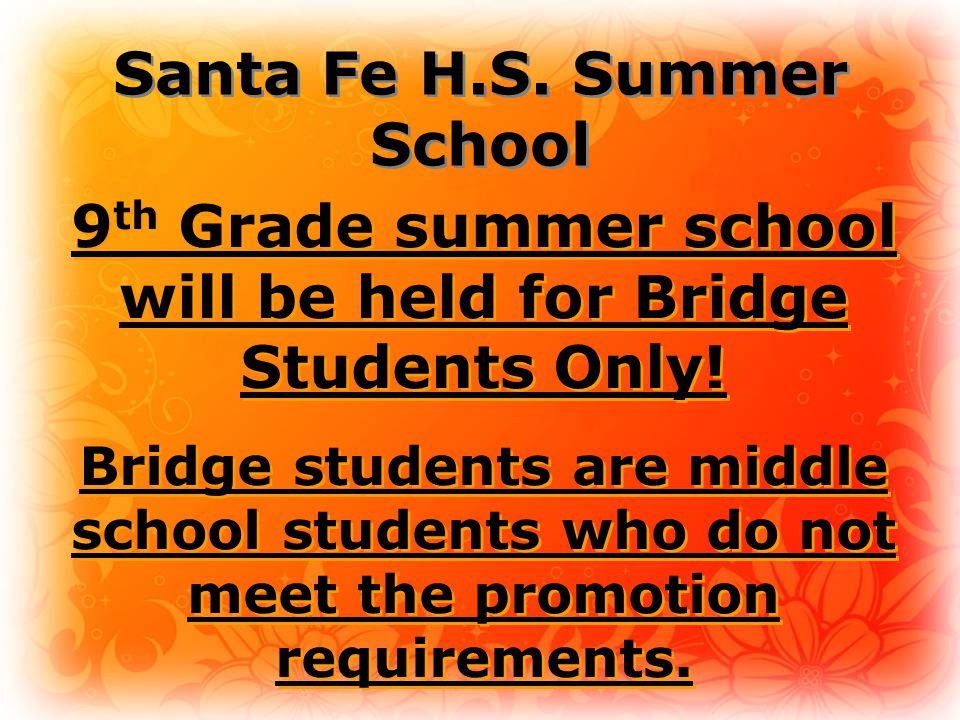 Santa Fe H.S. Summer School 9 th Grade summer school will be held for Bridge Students Only.