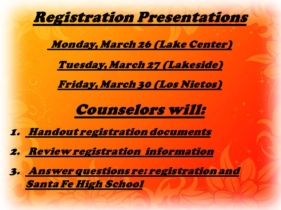 Registration Presentations Monday, March 26 (Lake Center) Tuesday, March 27 (Lakeside) Friday, March 30 (Los Nietos) Counselors will: 1.