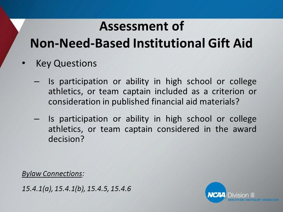 Assessment of Non-Need-Based Institutional Gift Aid Key Questions – Is participation or ability in high school or college athletics, or team captain i
