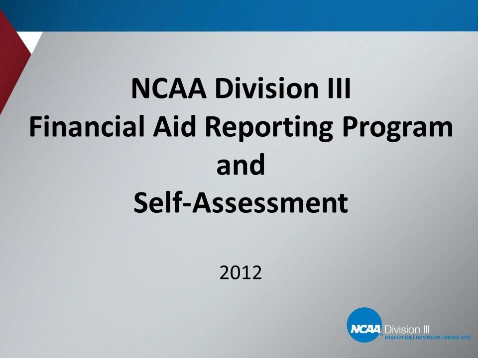 NCAA Division III Financial Aid Reporting Program and Self-Assessment 2012