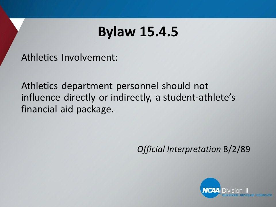Bylaw 15.4.5 Athletics Involvement: Athletics department personnel should not influence directly or indirectly, a student-athlete's financial aid pack