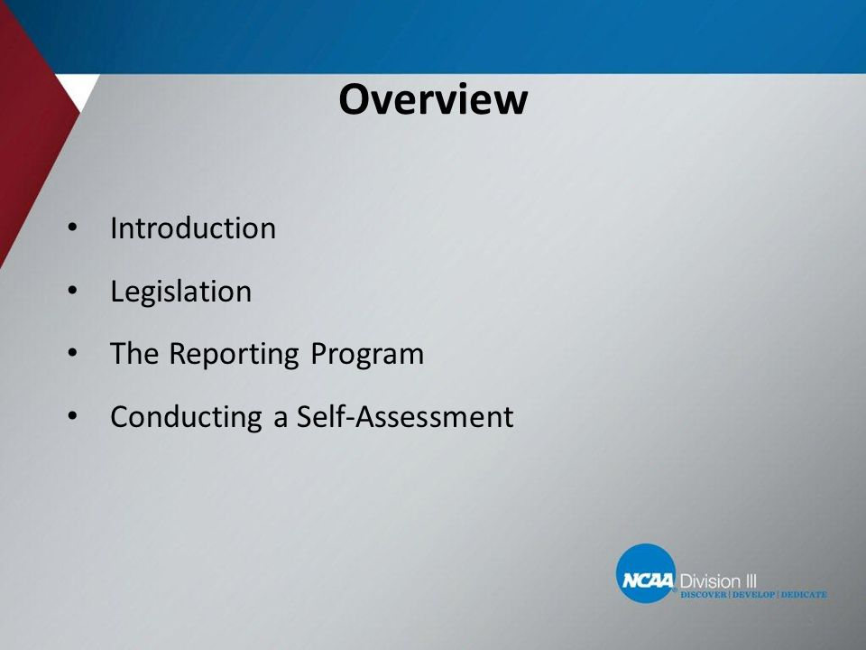 Overview Introduction Legislation The Reporting Program Conducting a Self-Assessment 3