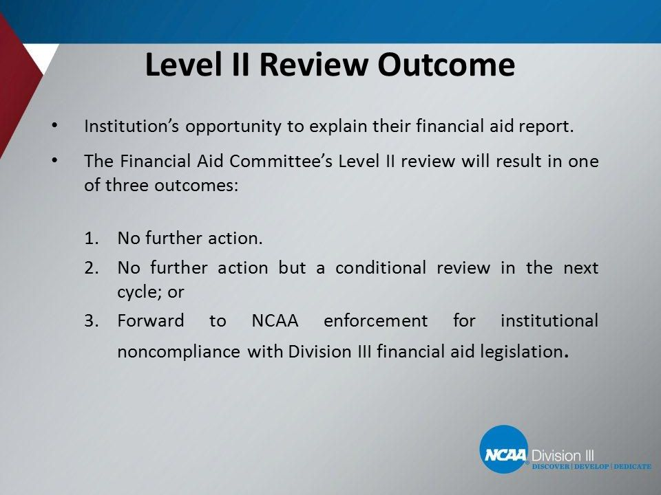 Level II Review Outcome Institution's opportunity to explain their financial aid report. The Financial Aid Committee's Level II review will result in