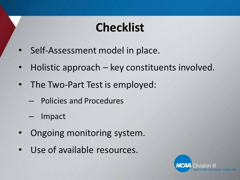 Checklist Self-Assessment model in place. Holistic approach – key constituents involved. The Two-Part Test is employed: – Policies and Procedures – Im