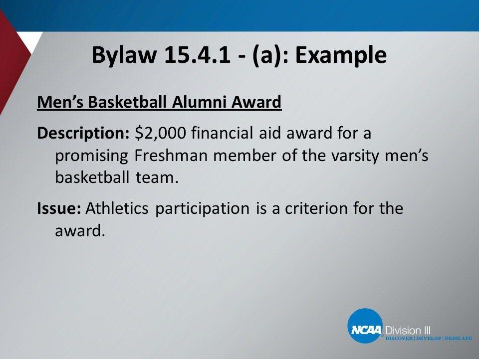 Bylaw 15.4.1 - (a): Example Men's Basketball Alumni Award Description: $2,000 financial aid award for a promising Freshman member of the varsity men's basketball team.