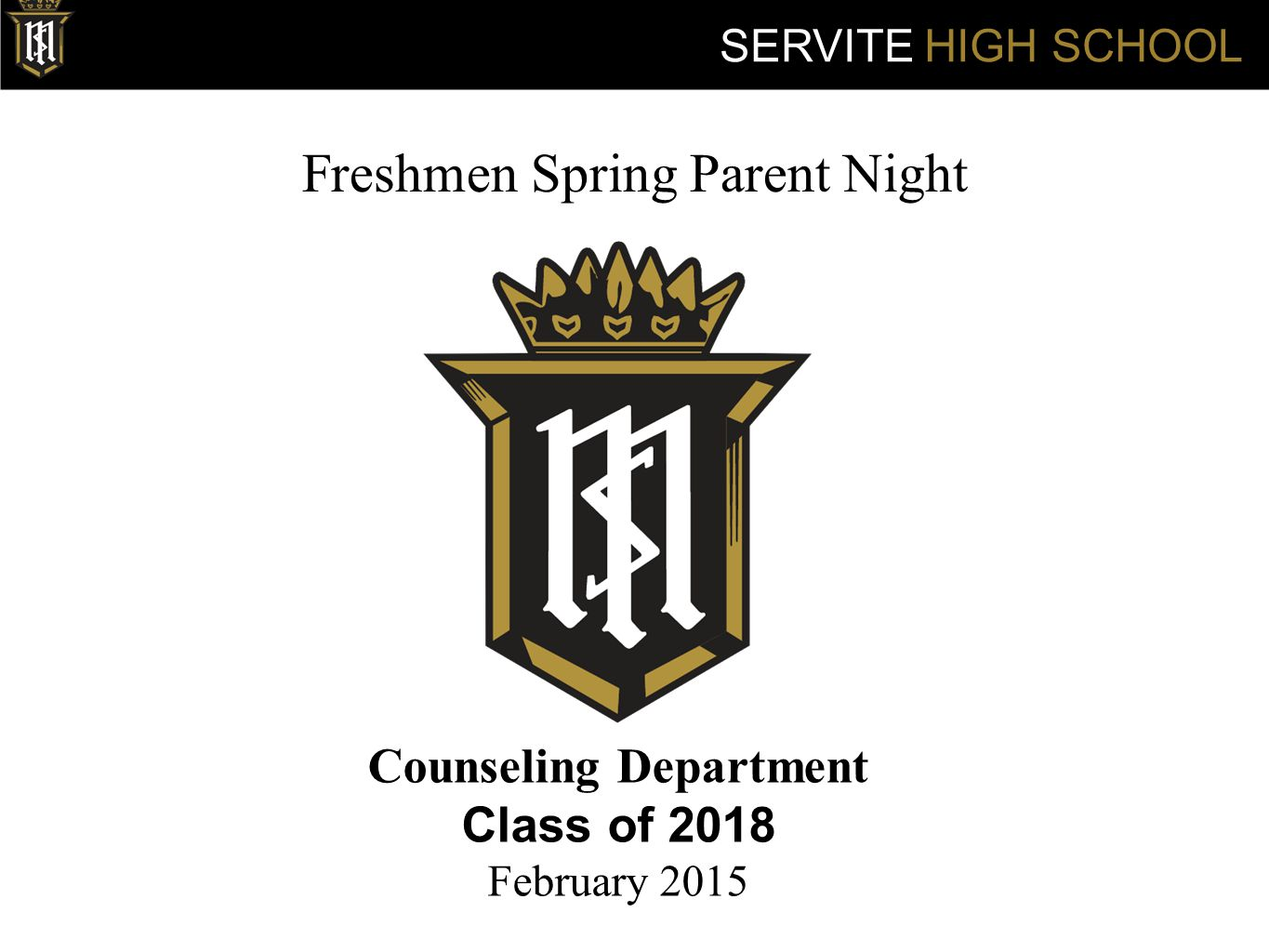 Freshmen Spring Parent Night Counseling Department Class of 2018 February 2015 SERVITE HIGH SCHOOL