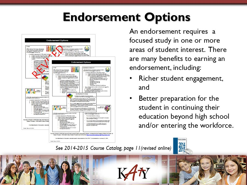 Endorsement Options See 2014-2015 Course Catalog, page 11(revised online) An endorsement requires a focused study in one or more areas of student inte