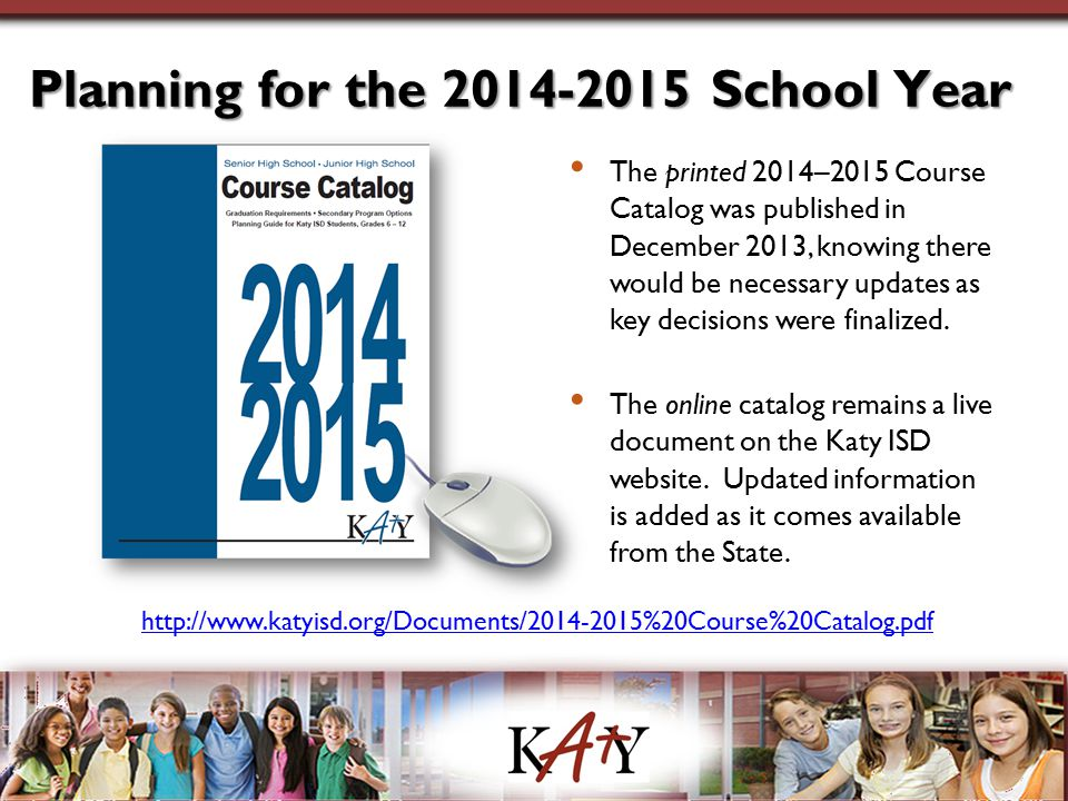 Planning for the 2014-2015 School Year The printed 2014–2015 Course Catalog was published in December 2013, knowing there would be necessary updates a