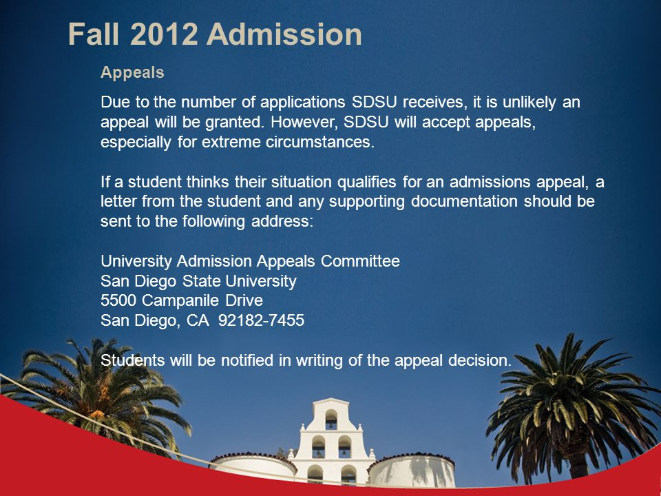 Appeals Due to the number of applications SDSU receives, it is unlikely an appeal will be granted.