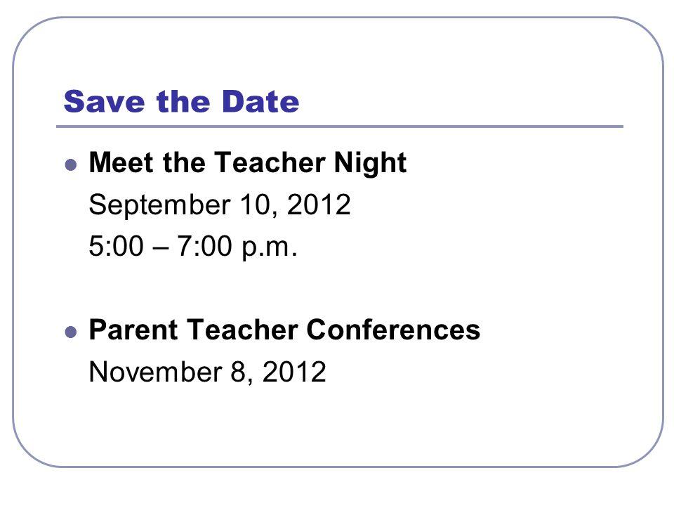 Save the Date Meet the Teacher Night September 10, 2012 5:00 – 7:00 p.m.